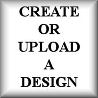 Create or Upload a Design